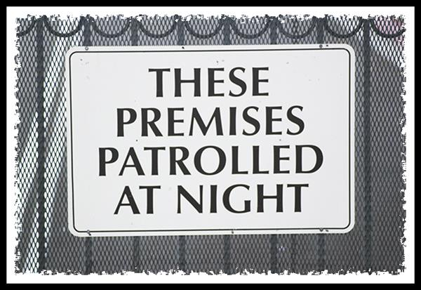 These premises patrolled at night