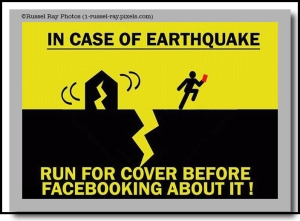 In case of earthquake, run for cover before facebooking about it