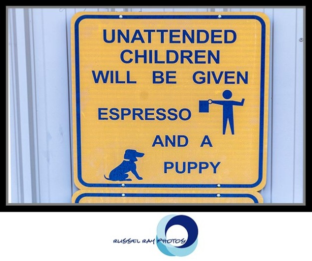 Unattended children will be given espresso and a puppy